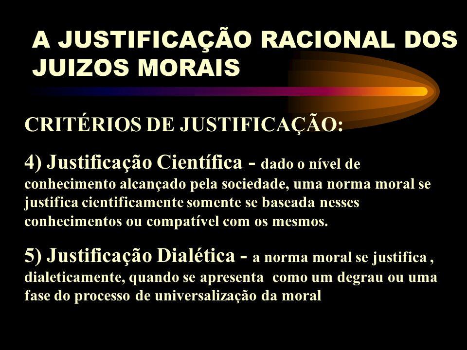 A JUSTIFICAÇÃO RACIONAL DOS JUIZOS MORAIS CRITÉRIOS DE JUSTIFICAÇÃO: 1) Justificação Social - a validade de uma norma é inseparável de certa necessida