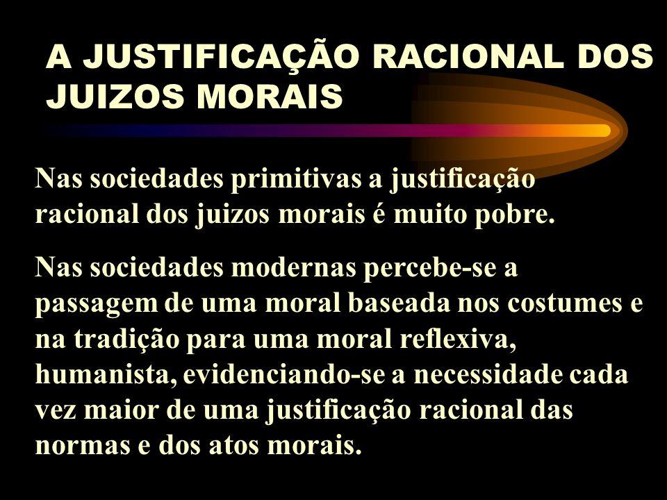 A JUSTIFICAÇÃO RACIONAL DOS JUIZOS MORAIS Premissas: a) juizos morais não podem ser explicados porque são apenas a expressão de uma atitude emocional;