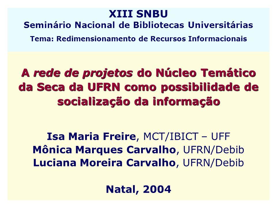 XIII SNBU [2004] A rede de projetos do Núcleo Temático da Seca da UFRN como possibilidade de socialização da informação RESUMO Aborda a proposta para Revitalização do Núcleo Temático da Seca – Nut-Seca, na perspectiva da responsabilidade social da Ciência da Informação.