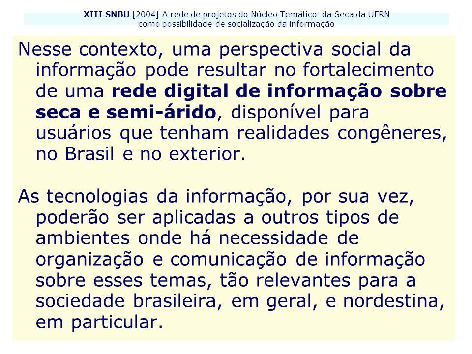 XIII SNBU [2004] A rede de projetos do Núcleo Temático da Seca da UFRN como possibilidade de socialização da informação Nesse contexto, uma perspectiv