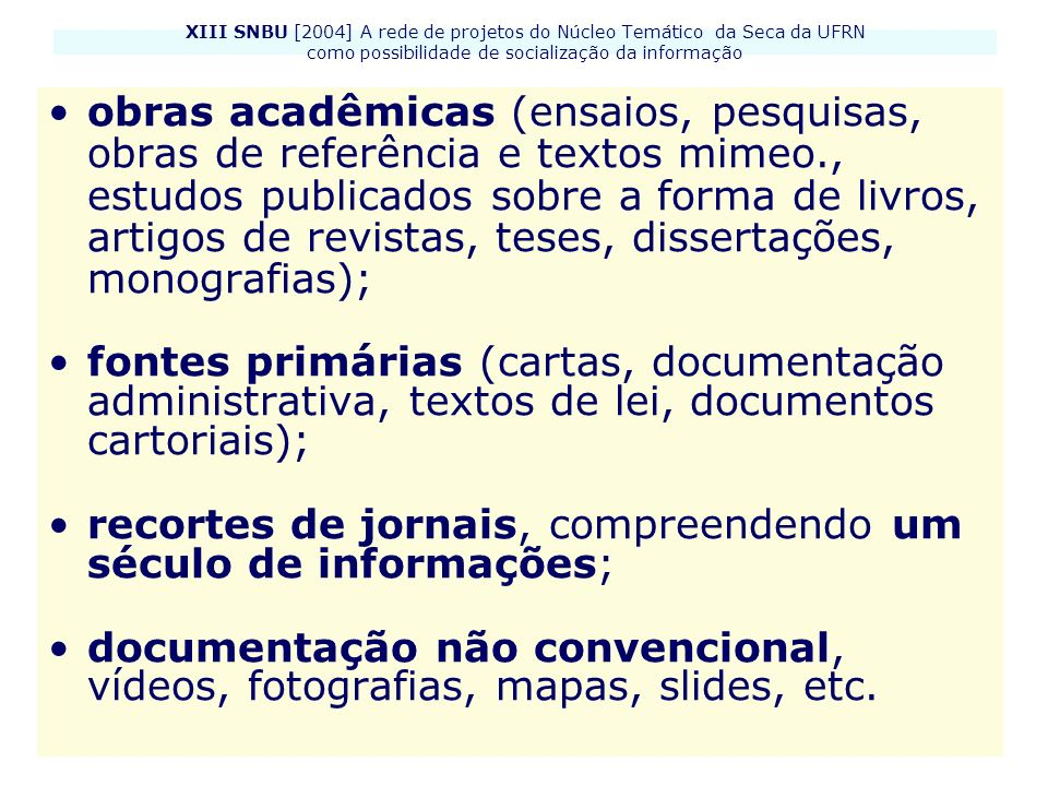 XIII SNBU [2004] A rede de projetos do Núcleo Temático da Seca da UFRN como possibilidade de socialização da informação Ao lado do universo documental disponível encontram-se registros de feições étnico-paisagísticas, através de fotografias, vídeos, filmes e materiais cartográficos (p.ex., os atlas pluviométricos).