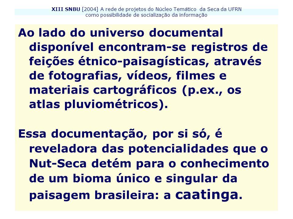 XIII SNBU [2004] A rede de projetos do Núcleo Temático da Seca da UFRN como possibilidade de socialização da informação Ao lado do universo documental
