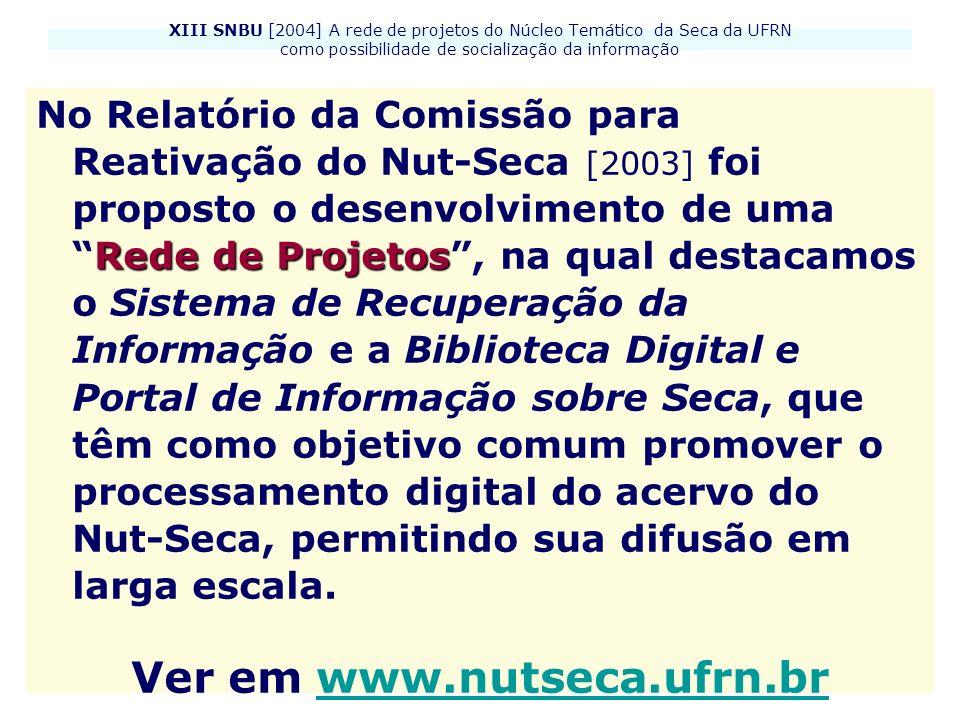 XIII SNBU [2004] A rede de projetos do Núcleo Temático da Seca da UFRN como possibilidade de socialização da informação Somos gratas pela atenção.