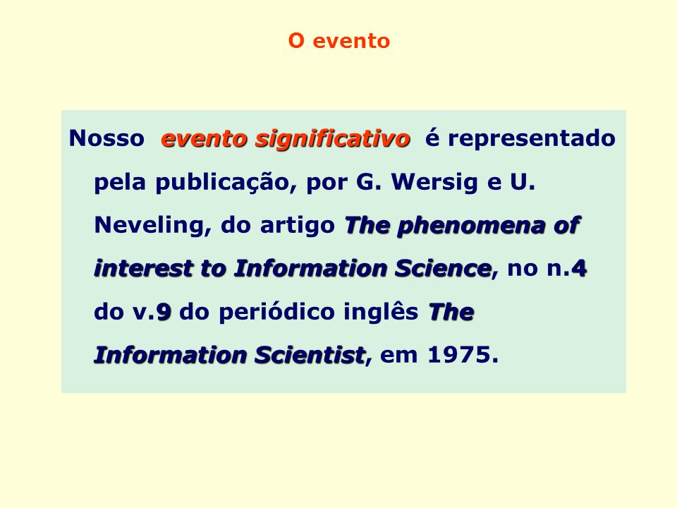 O evento evento significativo The phenomena of interest to Information Science4 9The Information Scientist Nosso evento significativo é representado p