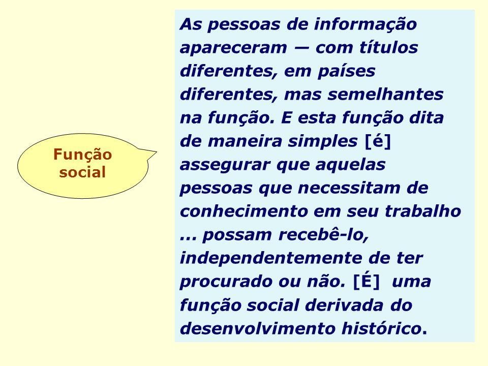 Função social As pessoas de informação apareceram com títulos diferentes, em países diferentes, mas semelhantes na função. E esta função dita de manei
