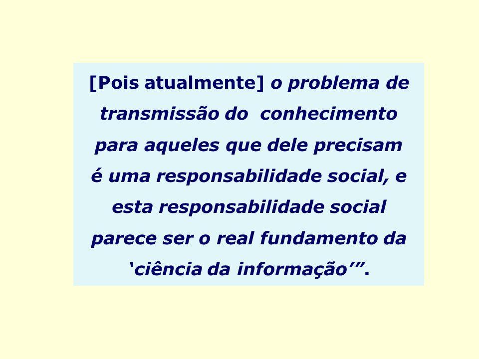 [Pois atualmente] o problema de transmissão do conhecimento para aqueles que dele precisam é uma responsabilidade social, e esta responsabilidade soci