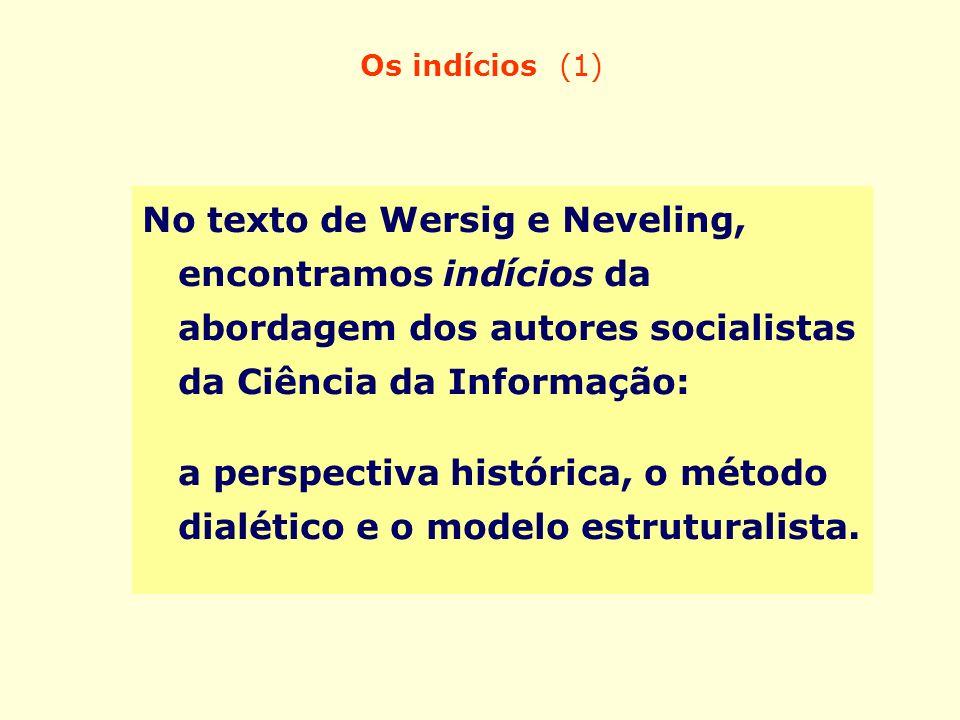 Os indícios (1) No texto de Wersig e Neveling, encontramos indícios da abordagem dos autores socialistas da Ciência da Informação: a perspectiva histó