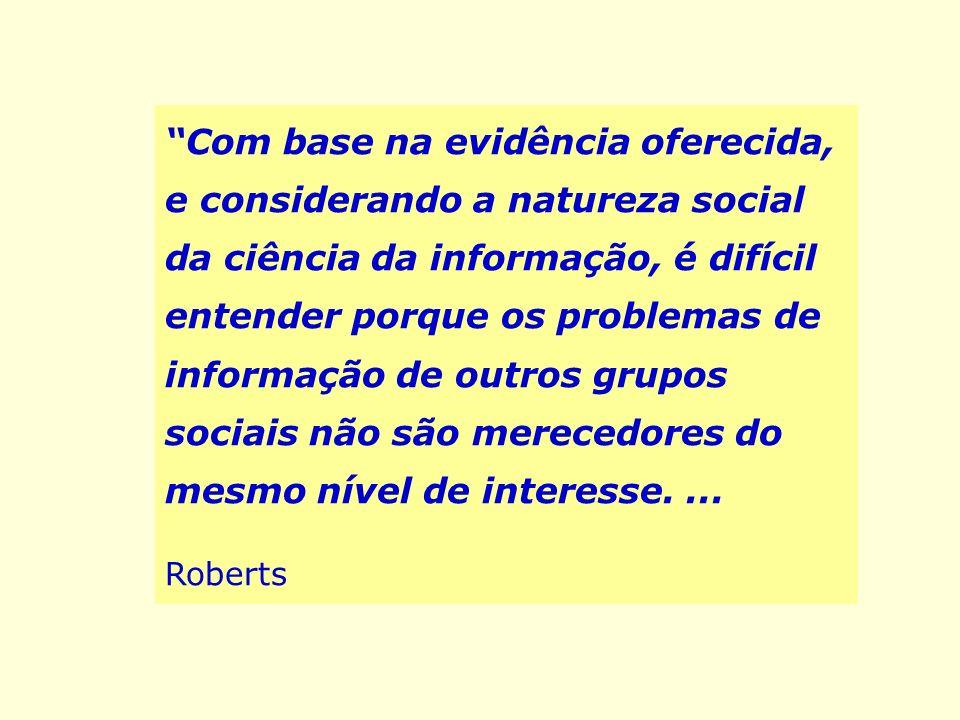 Com base na evidência oferecida, e considerando a natureza social da ciência da informação, é difícil entender porque os problemas de informação de ou