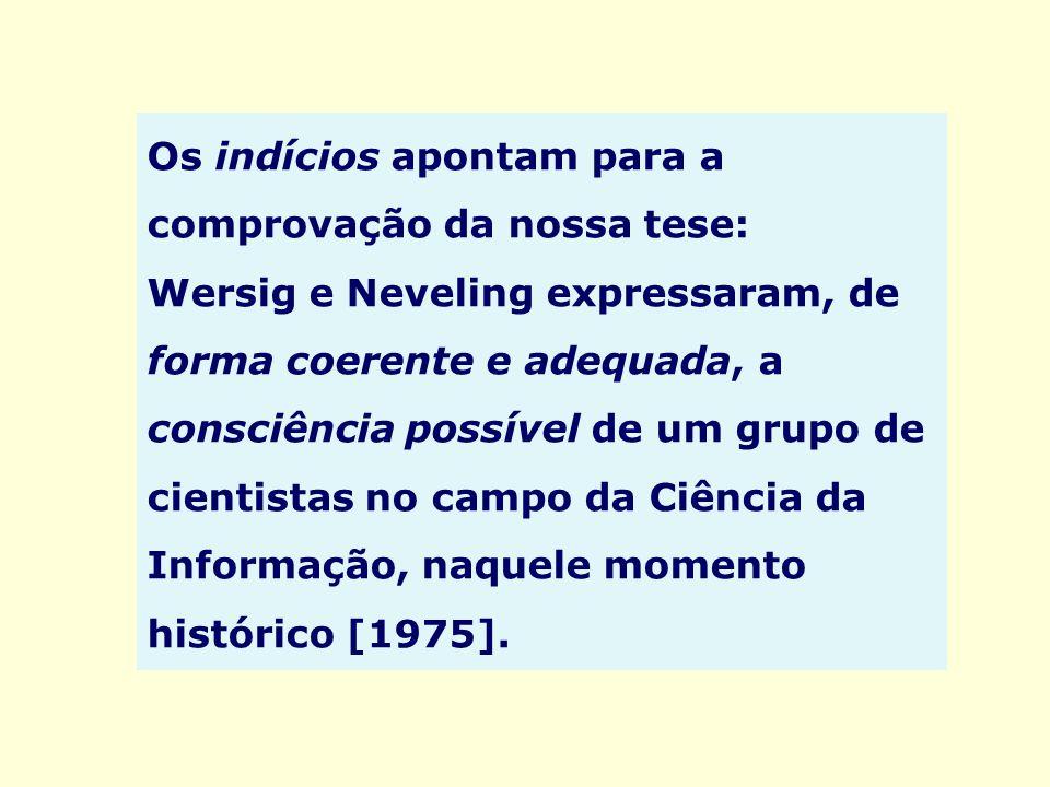 Os indícios apontam para a comprovação da nossa tese: Wersig e Neveling expressaram, de forma coerente e adequada, a consciência possível de um grupo