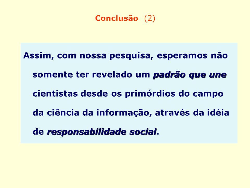 Conclusão (2) padrão que une responsabilidade social Assim, com nossa pesquisa, esperamos não somente ter revelado um padrão que une cientistas desde