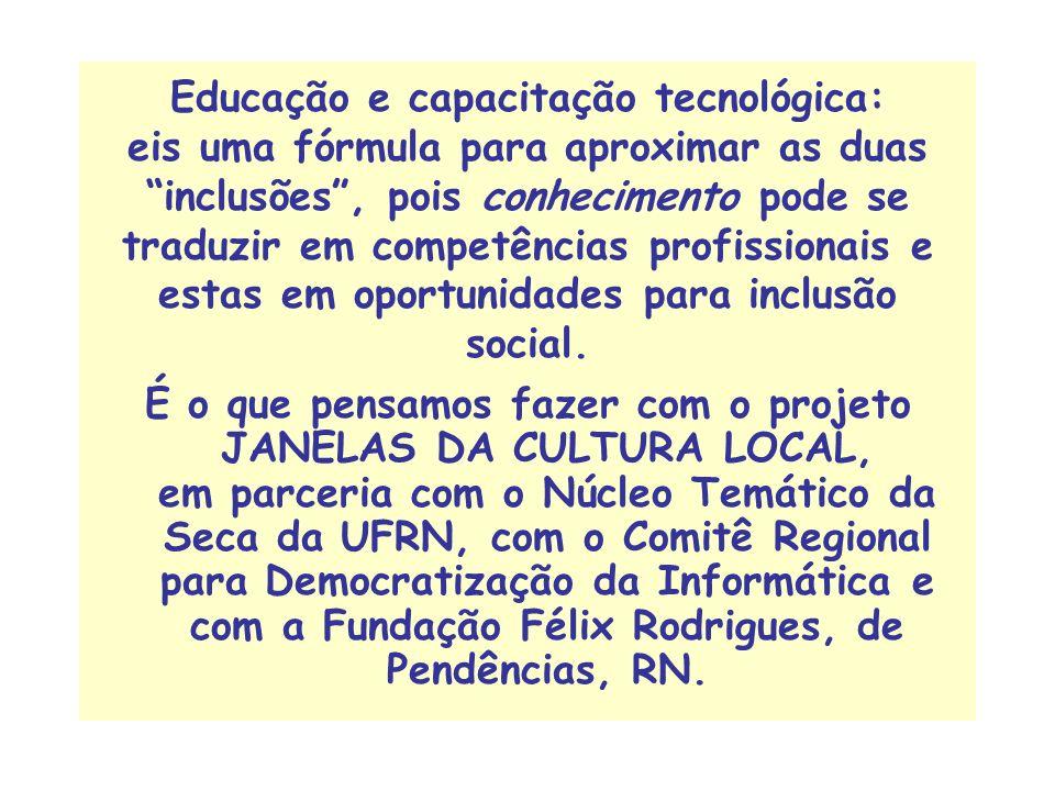 Educação e capacitação tecnológica: eis uma fórmula para aproximar as duas inclusões, pois conhecimento pode se traduzir em competências profissionais