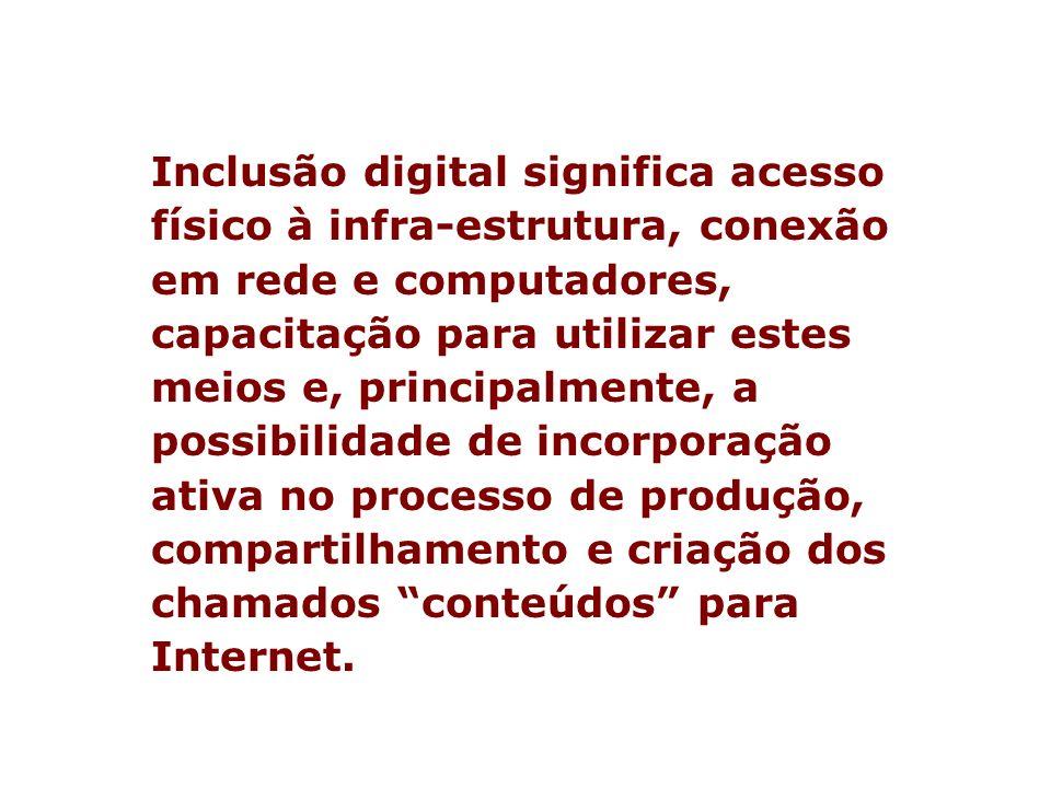 Inclusão digital significa acesso físico à infra-estrutura, conexão em rede e computadores, capacitação para utilizar estes meios e, principalmente, a
