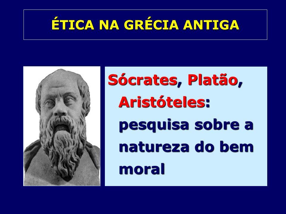 ÉTICA NA GRÉCIA ANTIGA Sócrates, Platão, Aristóteles: pesquisa sobre a natureza do bem moral
