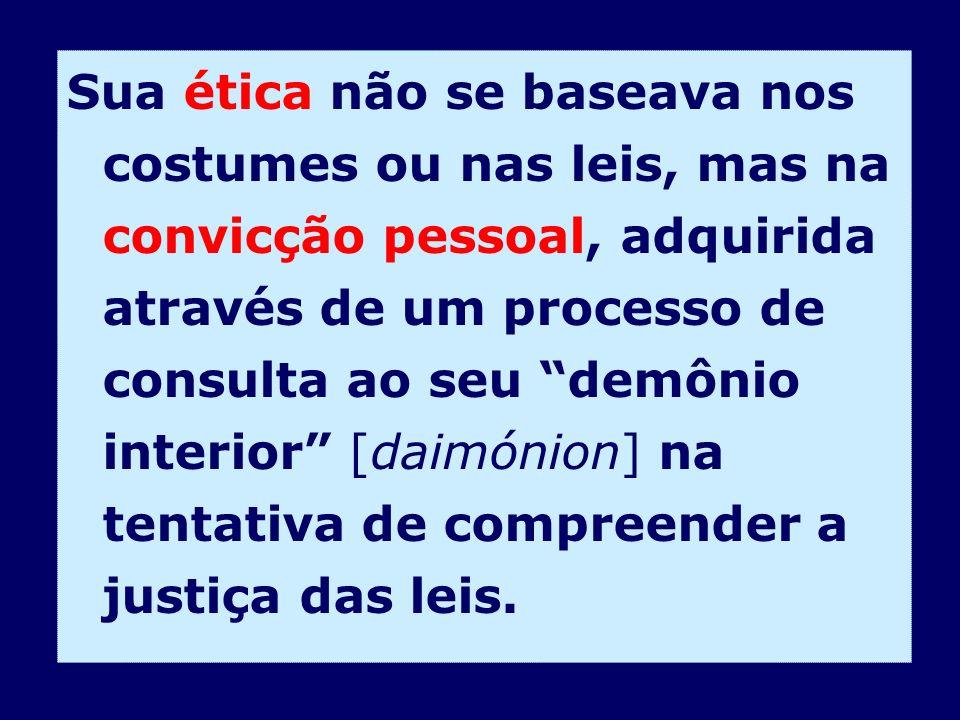 Sua ética não se baseava nos costumes ou nas leis, mas na convicção pessoal, adquirida através de um processo de consulta ao seu demônio interior [dai