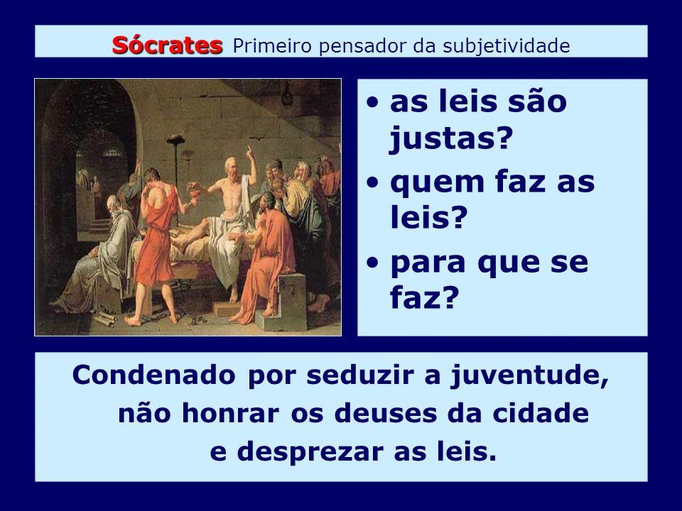 Sócrates Sócrates Primeiro pensador da subjetividade Condenado por seduzir a juventude, não honrar os deuses da cidade e desprezar as leis. as leis sã