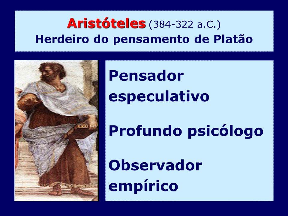 Aristóteles Aristóteles (384-322 a.C.) Herdeiro do pensamento de Platão Pensador especulativo Profundo psicólogo Observador empírico