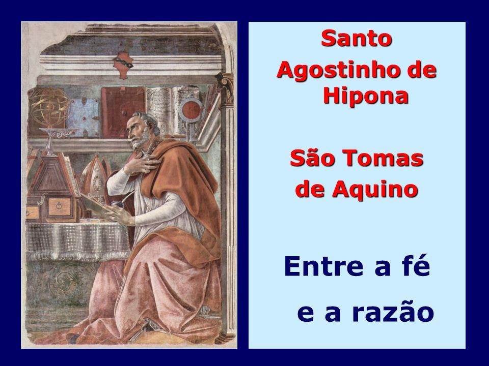 Santo Agostinho de Hipona São Tomas de Aquino Entre a fé e a razão