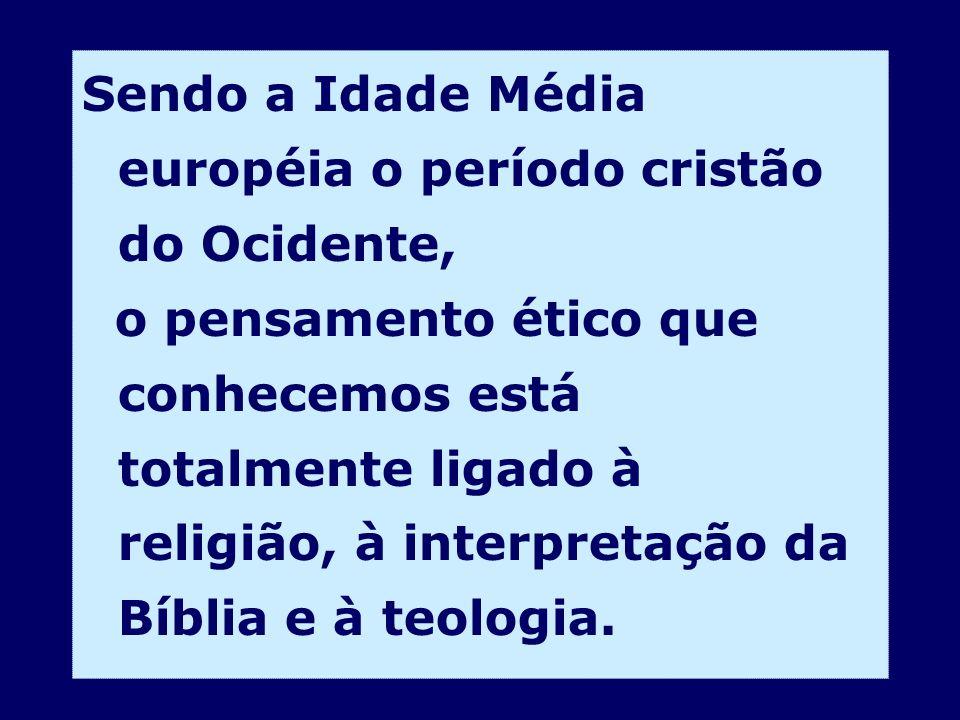 Sendo a Idade Média européia o período cristão do Ocidente, o pensamento ético que conhecemos está totalmente ligado à religião, à interpretação da Bí