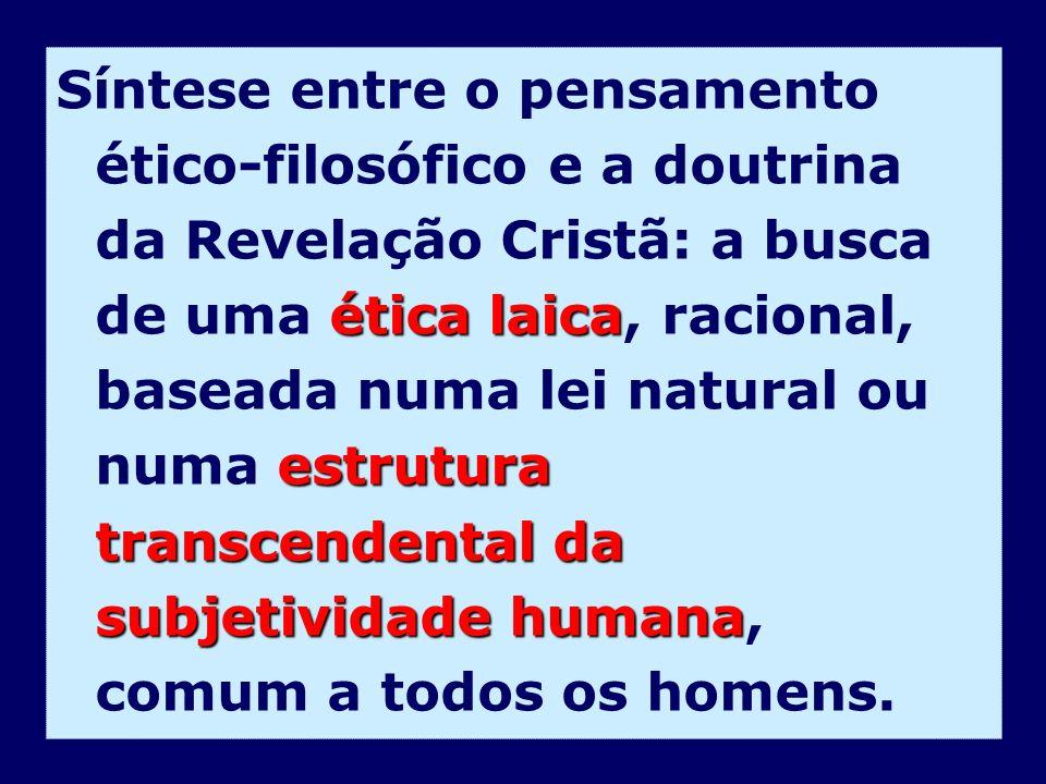 ética laica estrutura transcendental da subjetividade humana Síntese entre o pensamento ético-filosófico e a doutrina da Revelação Cristã: a busca de