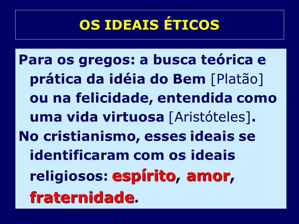 Para os gregos: a busca teórica e prática da idéia do Bem [Platão] ou na felicidade, entendida como uma vida virtuosa [Aristóteles]. espíritoamor frat
