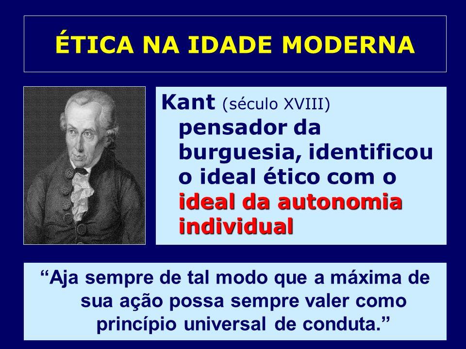 ideal da autonomia individual Kant (século XVIII) pensador da burguesia, identificou o ideal ético com o ideal da autonomia individual ÉTICA NA IDADE