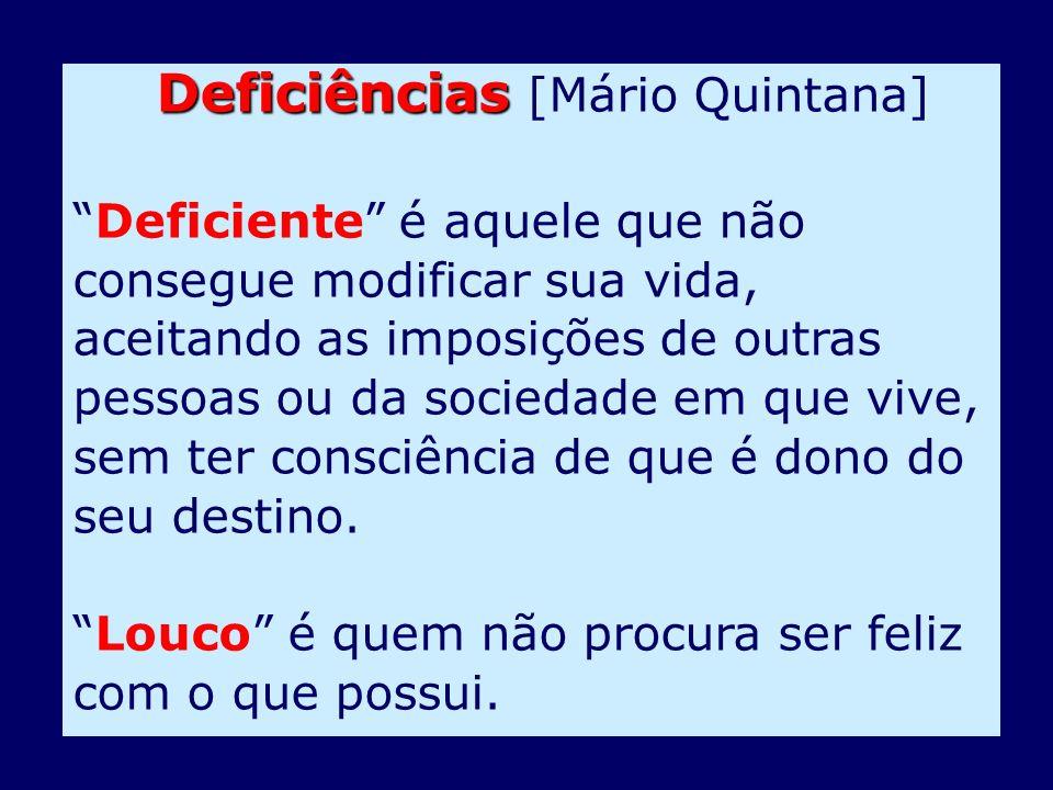 Deficiências Deficiências [Mário Quintana] Deficiente é aquele que não consegue modificar sua vida, aceitando as imposições de outras pessoas ou da so