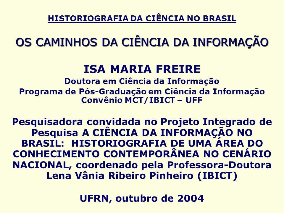 HISTORIOGRAFIA DA CIÊNCIA NO BRASIL OS CAMINHOS DA CIÊNCIA DA INFORMAÇÃO A principal conseqüência da implementação do curso foi uma mudança radical na visão da biblioteconomia no país com a introdução de uma nova lógica na atuação dos profissionais da área.