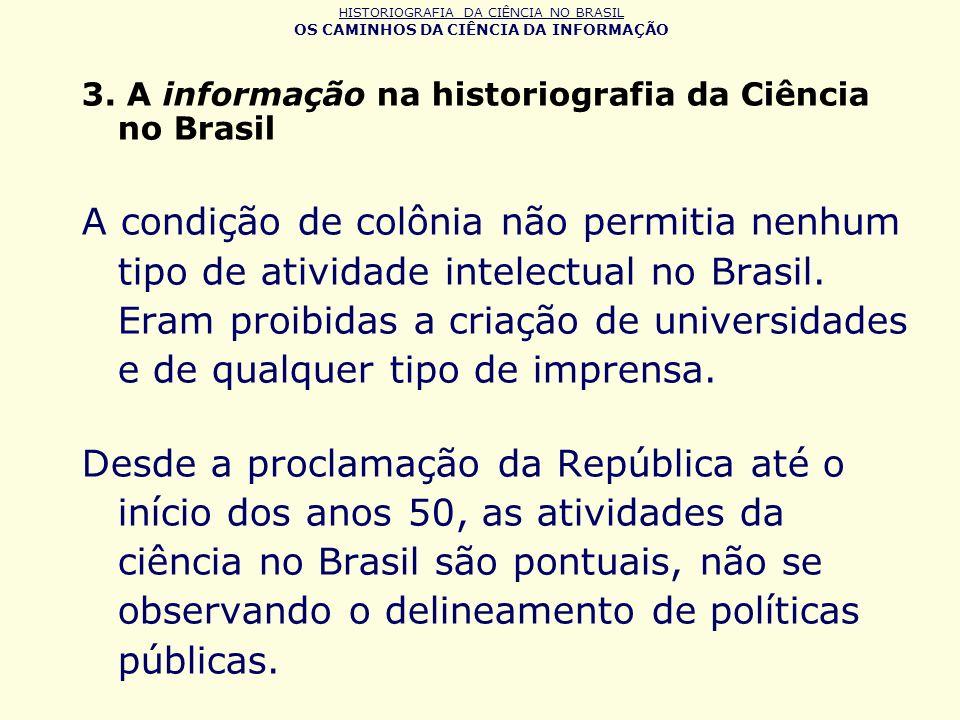 HISTORIOGRAFIA DA CIÊNCIA NO BRASIL OS CAMINHOS DA CIÊNCIA DA INFORMAÇÃO 3. A informação na historiografia da Ciência no Brasil A condição de colônia