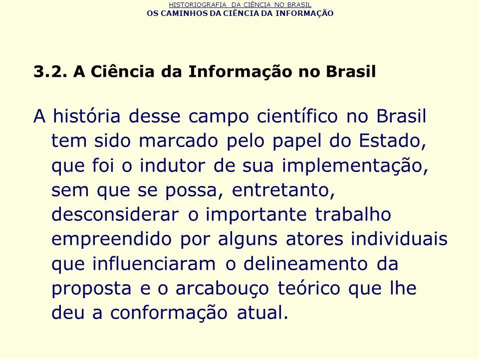 HISTORIOGRAFIA DA CIÊNCIA NO BRASIL OS CAMINHOS DA CIÊNCIA DA INFORMAÇÃO 3.2. A Ciência da Informação no Brasil A história desse campo científico no B