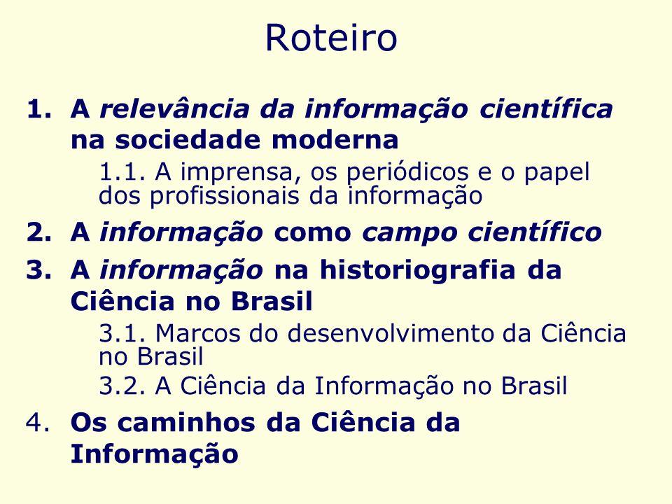 Roteiro 1.A relevância da informação científica na sociedade moderna 1.1. A imprensa, os periódicos e o papel dos profissionais da informação 2.A info