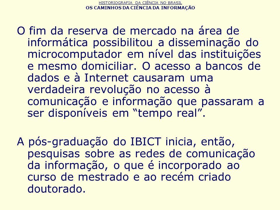 HISTORIOGRAFIA DA CIÊNCIA NO BRASIL OS CAMINHOS DA CIÊNCIA DA INFORMAÇÃO O fim da reserva de mercado na área de informática possibilitou a disseminaçã