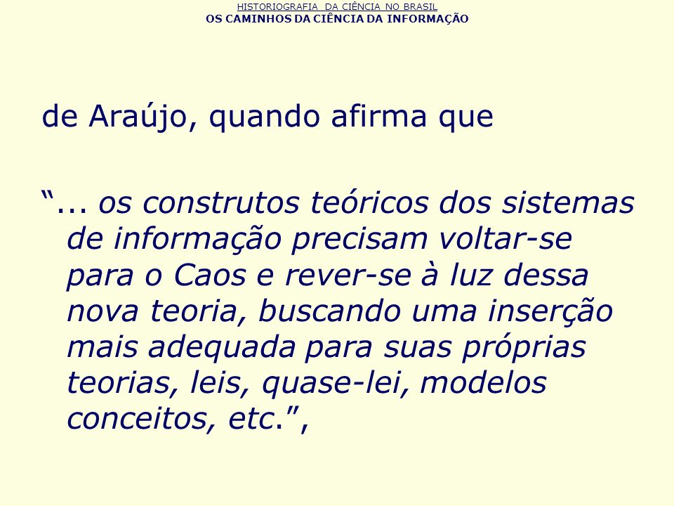 HISTORIOGRAFIA DA CIÊNCIA NO BRASIL OS CAMINHOS DA CIÊNCIA DA INFORMAÇÃO de Araújo, quando afirma que... os construtos teóricos dos sistemas de inform