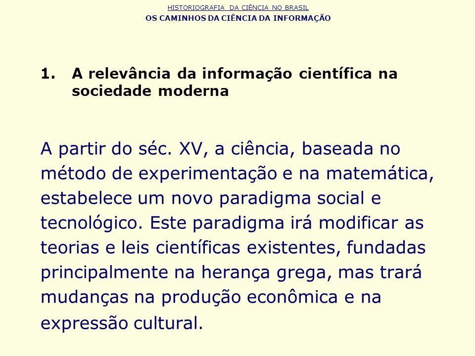 1.A relevância da informação científica na sociedade moderna A partir do séc. XV, a ciência, baseada no método de experimentação e na matemática, esta