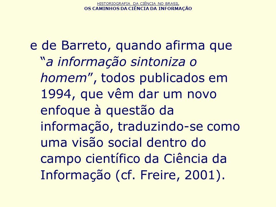 HISTORIOGRAFIA DA CIÊNCIA NO BRASIL OS CAMINHOS DA CIÊNCIA DA INFORMAÇÃO e de Barreto, quando afirma quea informação sintoniza o homem, todos publicad