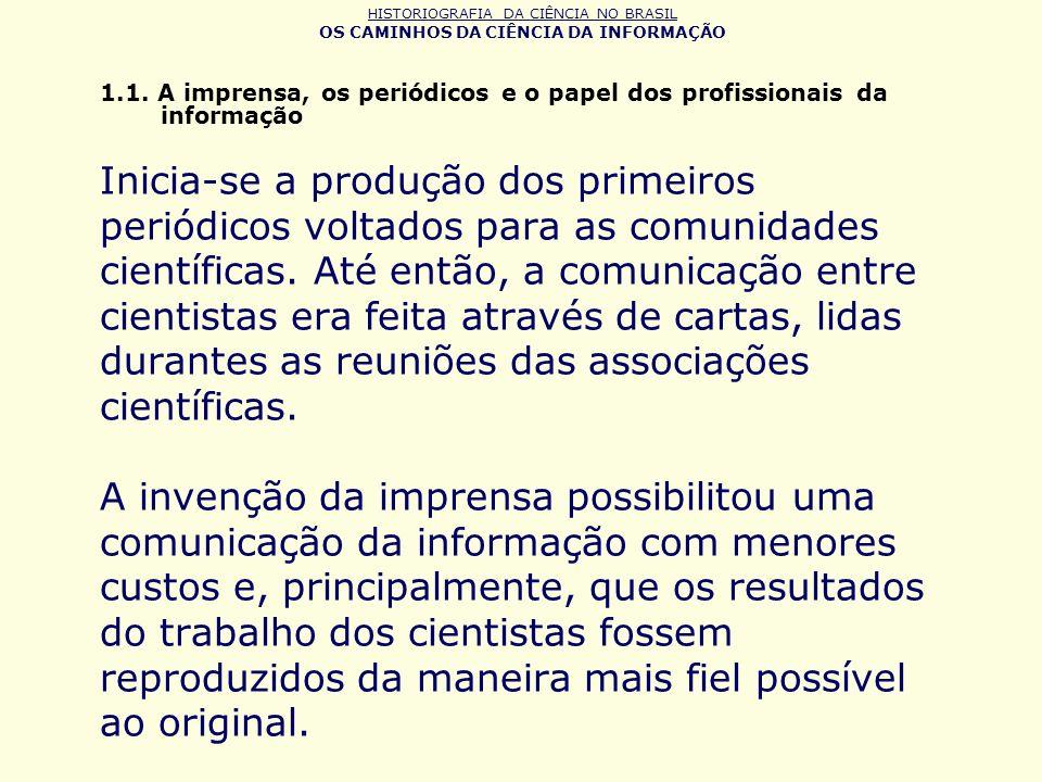 HISTORIOGRAFIA DA CIÊNCIA NO BRASIL OS CAMINHOS DA CIÊNCIA DA INFORMAÇÃO 1.1. A imprensa, os periódicos e o papel dos profissionais da informação Inic