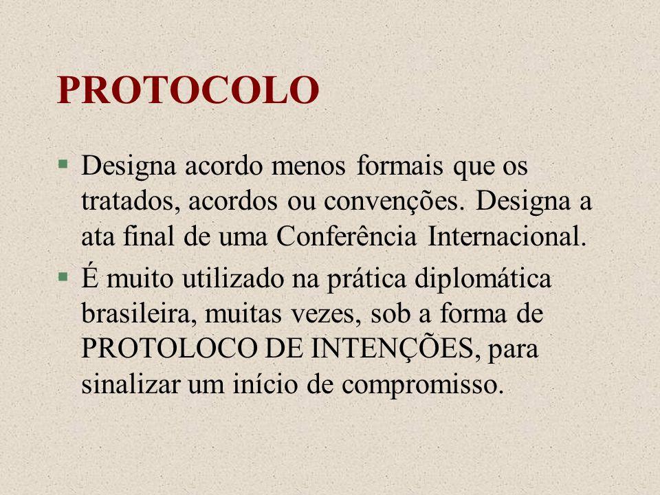 PROTOCOLO §Designa acordo menos formais que os tratados, acordos ou convenções. Designa a ata final de uma Conferência Internacional. §É muito utiliza