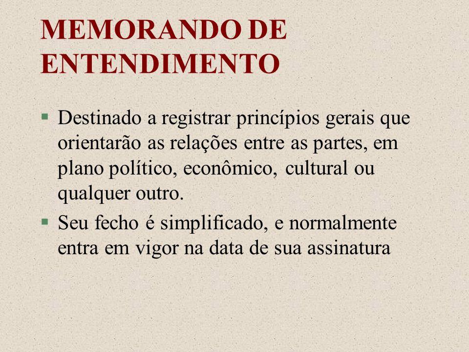 MEMORANDO DE ENTENDIMENTO §Destinado a registrar princípios gerais que orientarão as relações entre as partes, em plano político, econômico, cultural