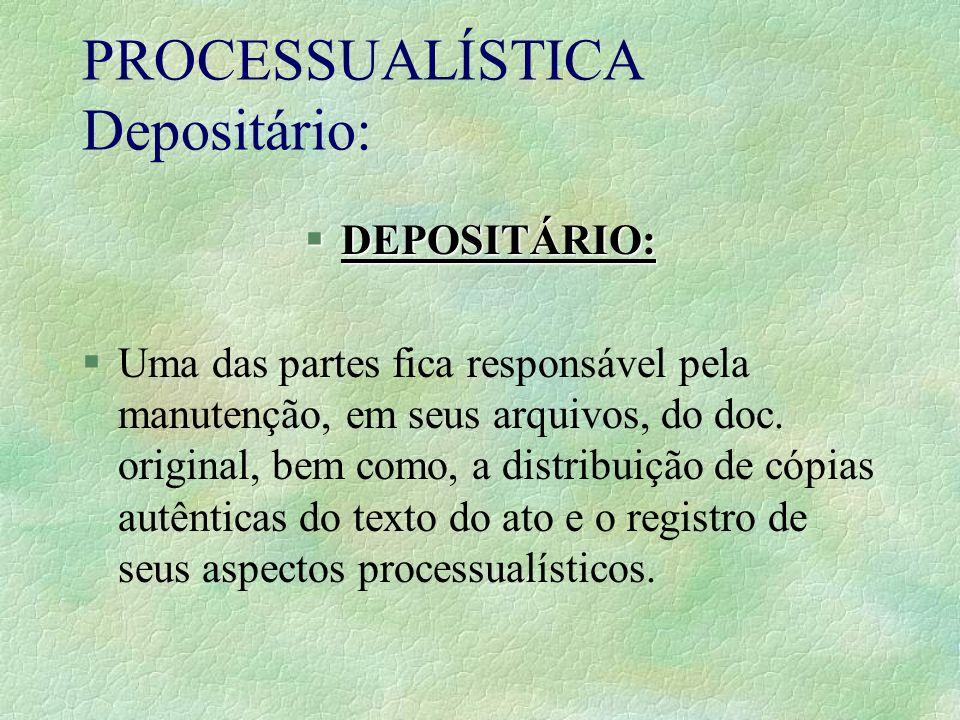 PROCESSUALÍSTICA Depositário: §DEPOSITÁRIO: §Uma das partes fica responsável pela manutenção, em seus arquivos, do doc. original, bem como, a distribu