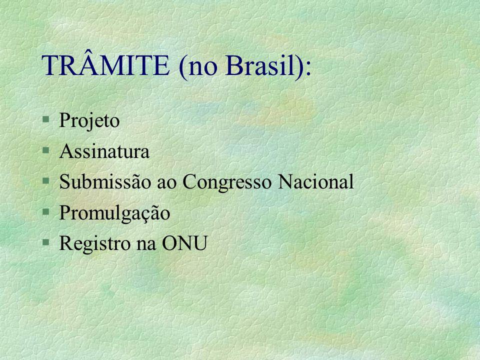 TRÂMITE (no Brasil): §Projeto §Assinatura §Submissão ao Congresso Nacional §Promulgação §Registro na ONU