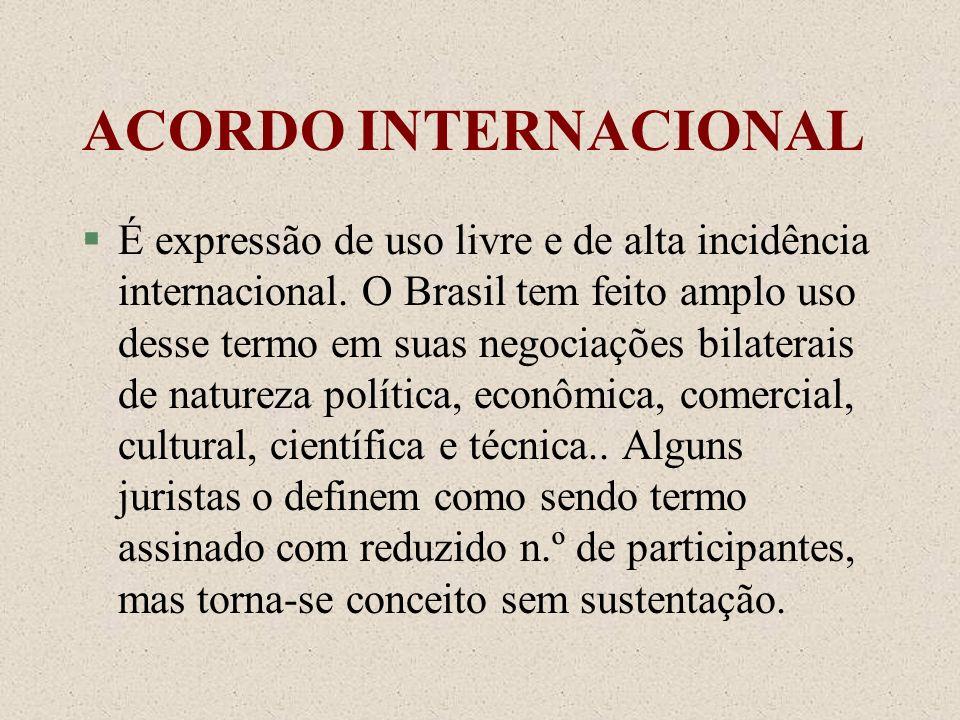 ACORDO INTERNACIONAL §É expressão de uso livre e de alta incidência internacional. O Brasil tem feito amplo uso desse termo em suas negociações bilate