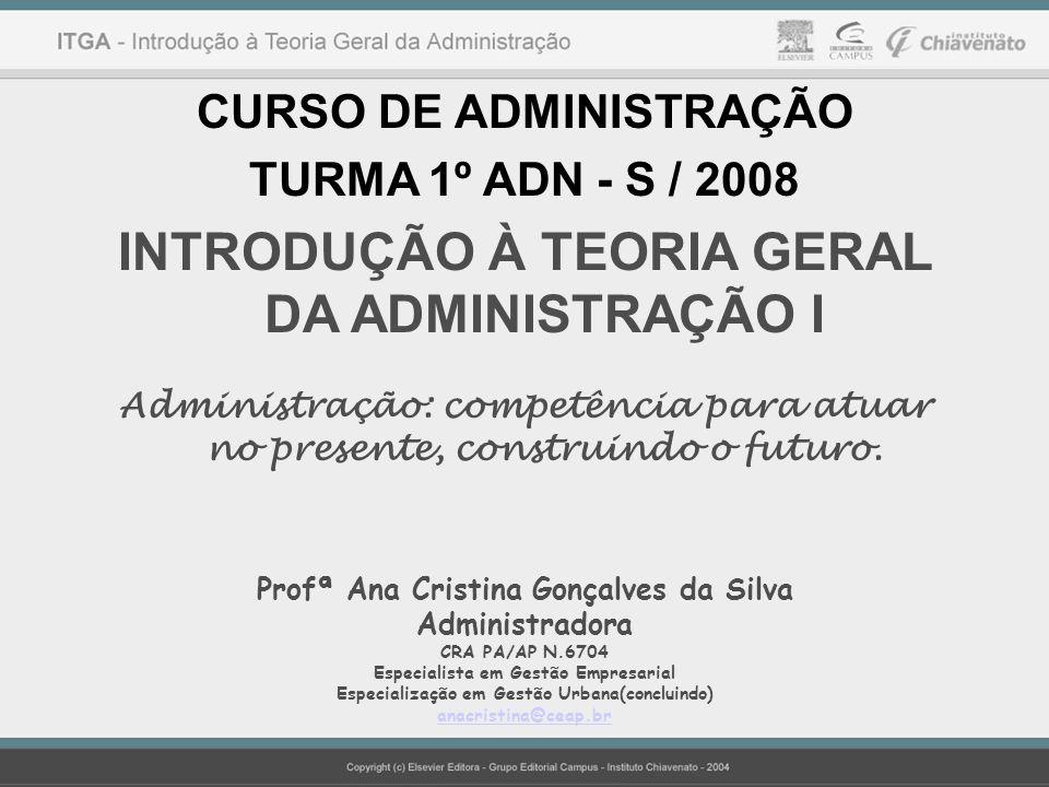 CURSO DE ADMINISTRAÇÃO TURMA 1º ADN - S / 2008 INTRODUÇÃO À TEORIA GERAL DA ADMINISTRAÇÃO I Administração: competência para atuar no presente, constru