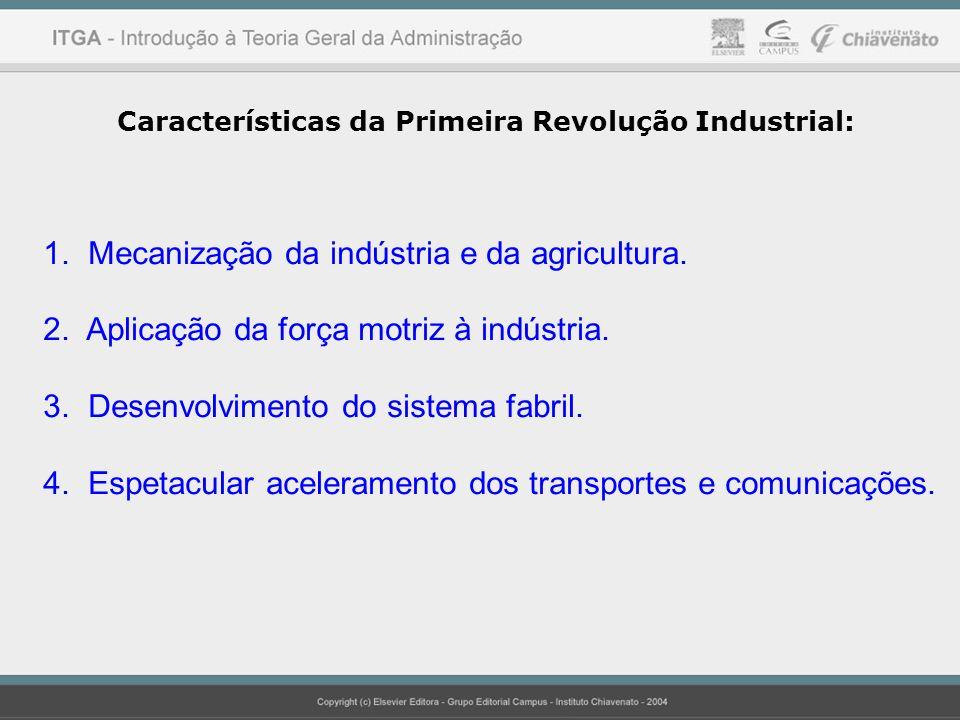 Características da Primeira Revolução Industrial: 1. Mecanização da indústria e da agricultura. 2. Aplicação da força motriz à indústria. 3. Desenvolv
