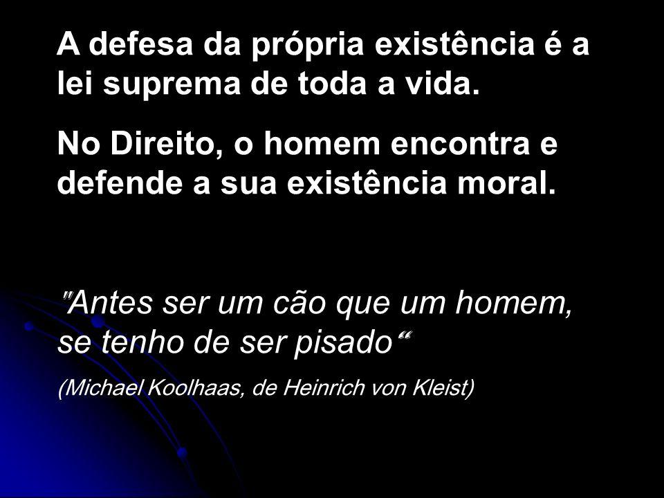 A defesa da própria existência é a lei suprema de toda a vida. No Direito, o homem encontra e defende a sua existência moral.