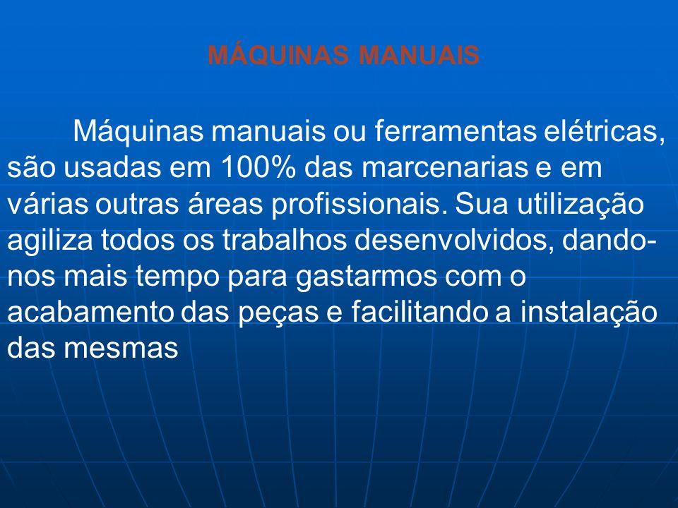 Máquinas manuais ou ferramentas elétricas, são usadas em 100% das marcenarias e em várias outras áreas profissionais. Sua utilização agiliza todos os