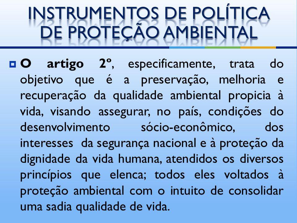 A Política Nacional do Meio Ambiente – é o conjunto dos instrumentos técnicos, legais, científicos, políticos e econômicos, instituídos de modo sistem