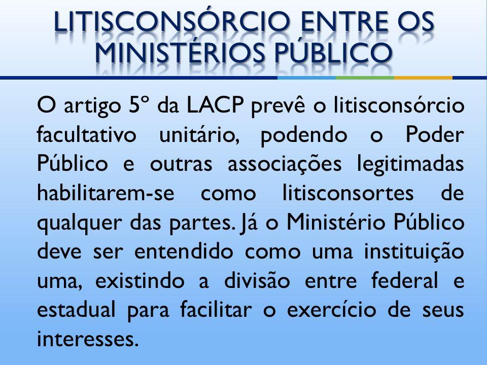 O artigo 5º da LACP prevê o litisconsórcio facultativo unitário, podendo o Poder Público e outras associações legitimadas habilitarem-se como litisconsortes de qualquer das partes.