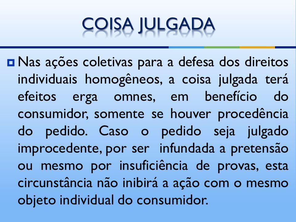 Nas ações coletivas para a defesa dos direitos individuais homogêneos, a coisa julgada terá efeitos erga omnes, em benefício do consumidor, somente se houver procedência do pedido.