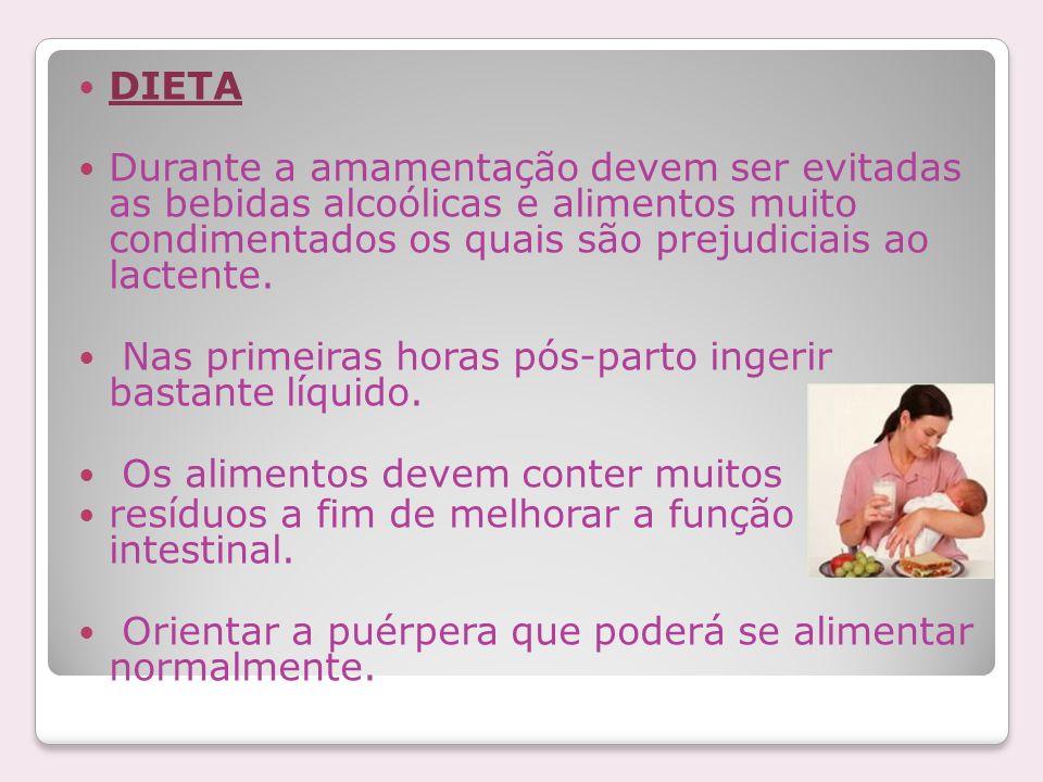 DIETA Durante a amamentação devem ser evitadas as bebidas alcoólicas e alimentos muito condimentados os quais são prejudiciais ao lactente. Nas primei