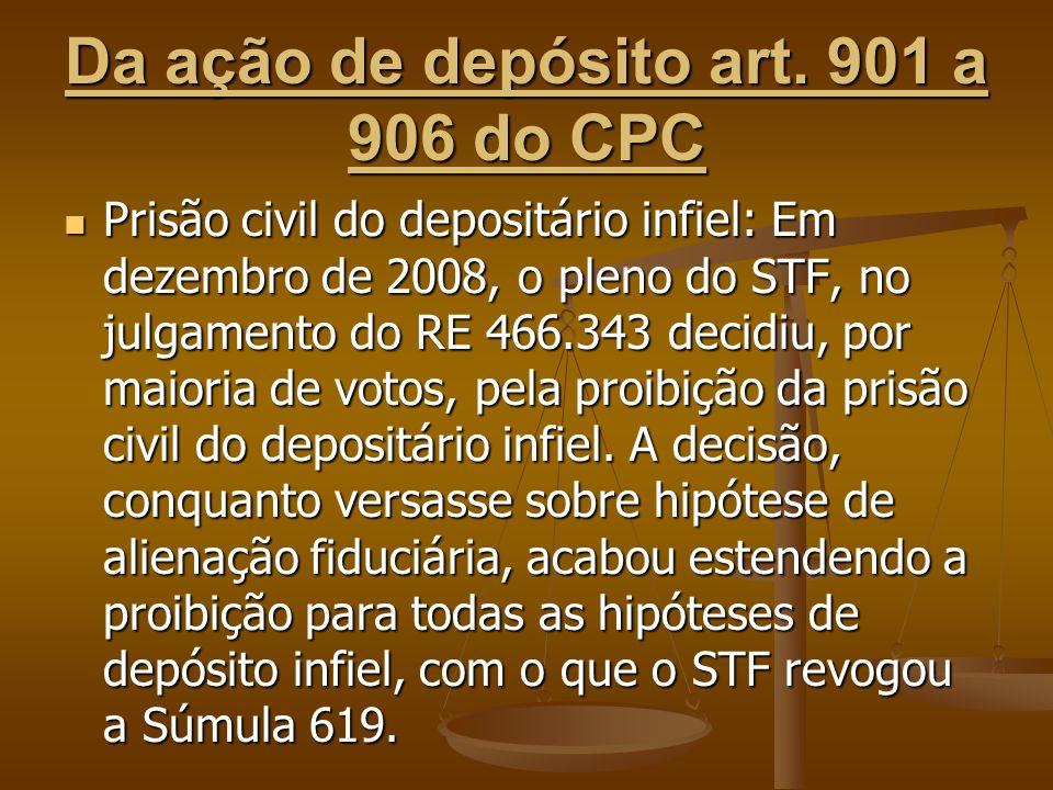 Da ação de depósito art. 901 a 906 do CPC Prisão civil do depositário infiel: Em dezembro de 2008, o pleno do STF, no julgamento do RE 466.343 decidiu