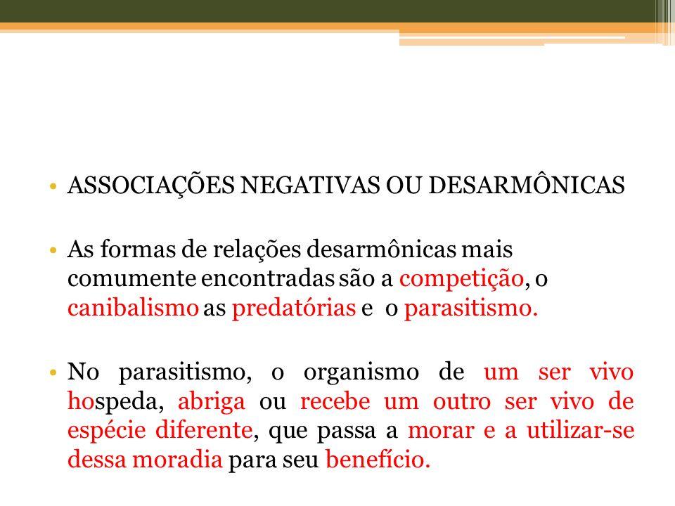 ASSOCIAÇÕES NEGATIVAS OU DESARMÔNICAS As formas de relações desarmônicas mais comumente encontradas são a competição, o canibalismo as predatórias e o